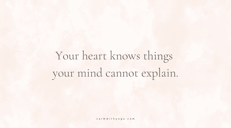 Your heart knows things your mind cannot explain.
